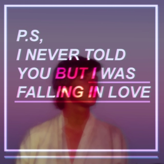 P.S, I never told you but I was falling in love