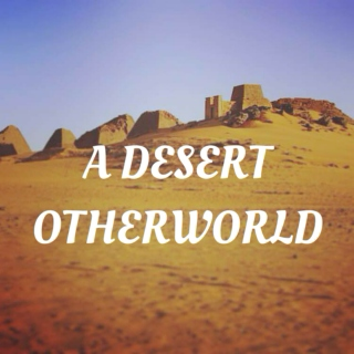 A Desert Otherworld