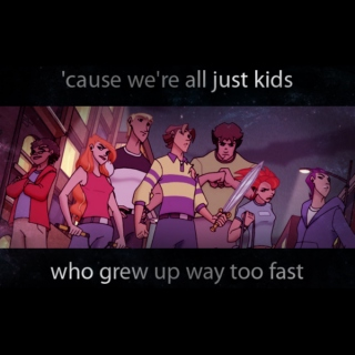 'cause we're all just kids who grew up way too fast