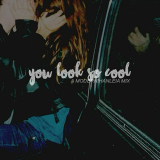 you look so cool
