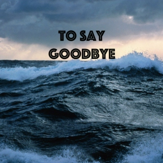 To Say Goodbye (Twist and Shout)
