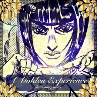 a golden experience (knowing you)