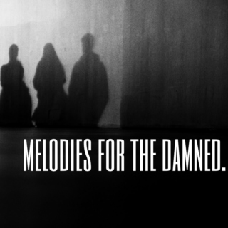 melodies for the damned.