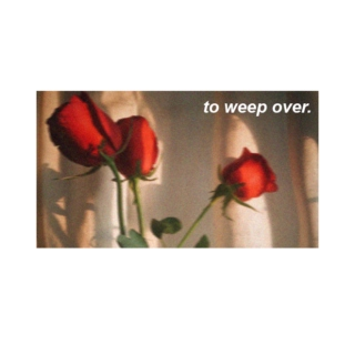 to weep over