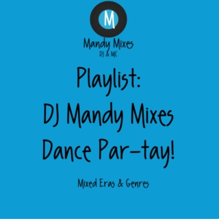 DJ MandyMixes Dance Par-tay! All Eras & Genres
