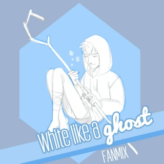 { white like a GHOST }