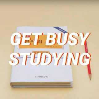 get busy studying