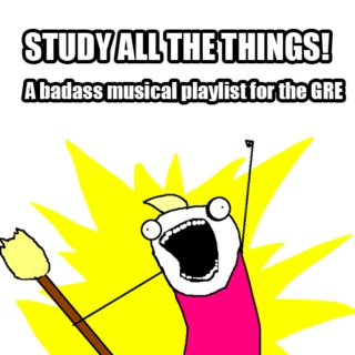 STUDY ALL THE THINGS: A Badass Musical Playlist for the GRE