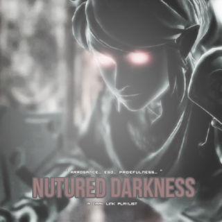 nurtured  darkness.