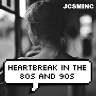 HEARTBREAK IN THE 80S AND 90S