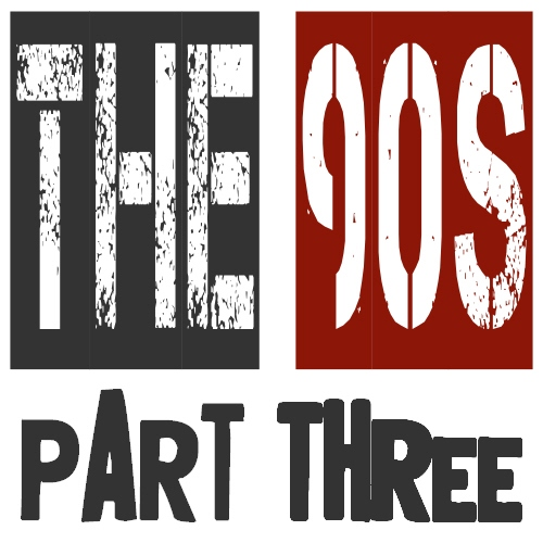 The 90s: Part Three
