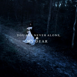 You Are Never Alone, My Dear.