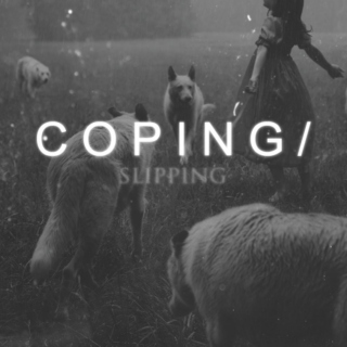 Coping / Slipping