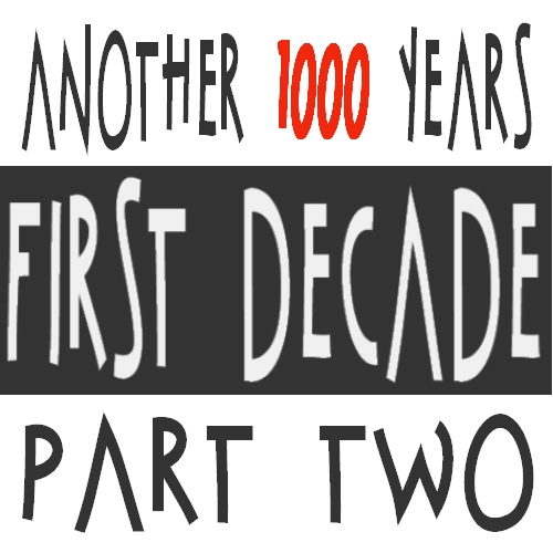 Another 1000 Years: First Decade: Part Two