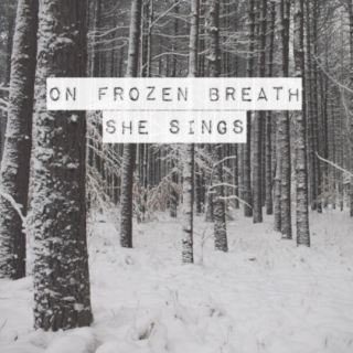 On Frozen Breath She Sings