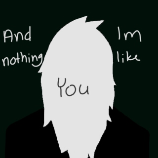 and im nothing like you
