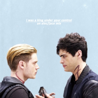 i was a king under your control - an alec/jace mix