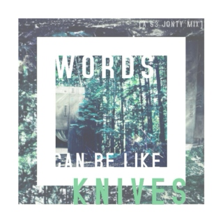 words can be like knives [a jonty s3 mix]