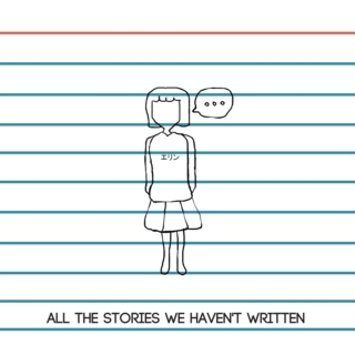 ALL THE STORIES WE HAVEN'T WRITTEN