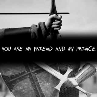 """You are my friend and my prince."""