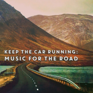 Keep the Car Running: Music for the Road