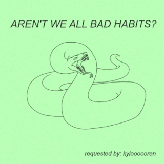 aren't we all bad habits;