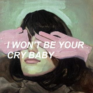 I won't be your cry baby