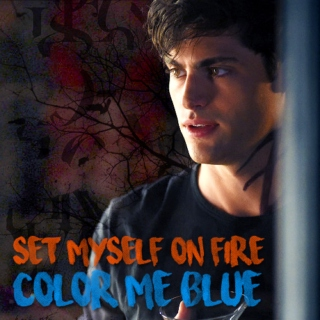 set myself on fire // color me blue