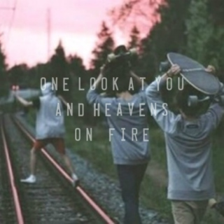 one look at you and heaven's on fire