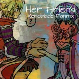 Her Friend (Shulk/Melia Fan Mix)