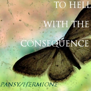 to hell with the consequence