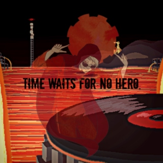 time waits for no hero.