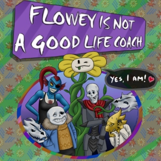 Flowey is Not a Good Life Coach