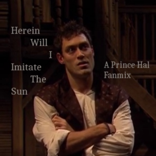 Herein Will I Imitate The Sun- A Prince Hal Fanmix