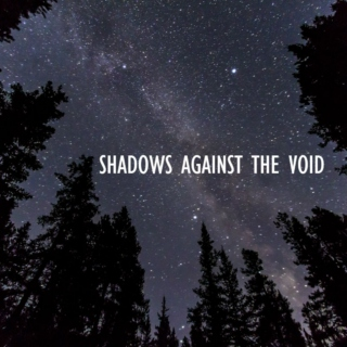 shadows against the void