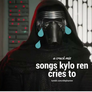 songs kylo ren cries to