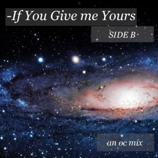 -If You Give Me Yours | Side B