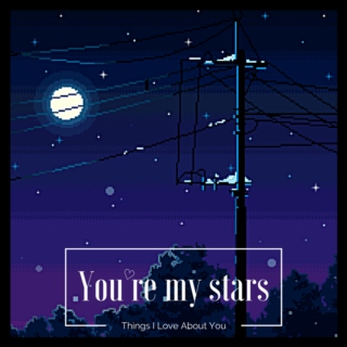 ♡You're my stars♡