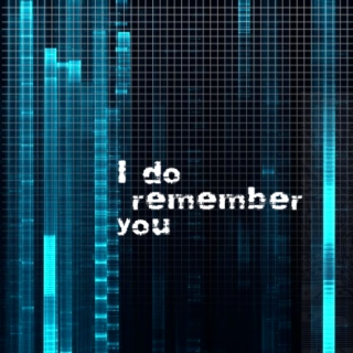 I Do Remember You