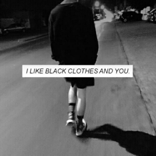 I like black clothes and you
