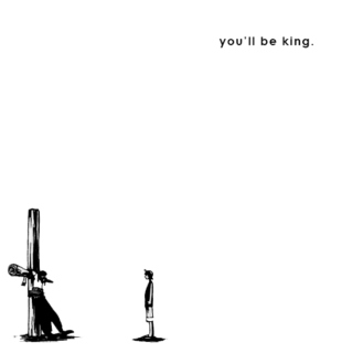 you'll be king.