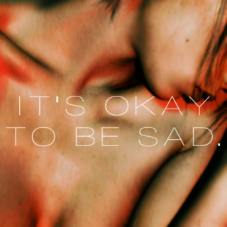 it's okay to be sad.