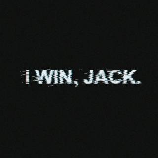 i win, jack. it's over.