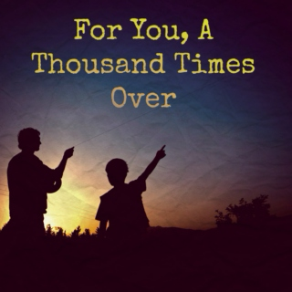 For You, A Thousand Times Over