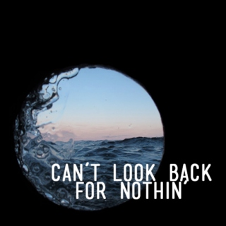 can't look back for nothin'