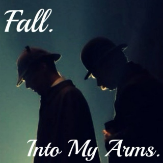 Fall. Into My Arms.