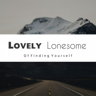 Lovely Lonesome: Of Finding Yourself
