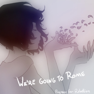 We're going to Rome