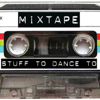MIXTAPE: Stuff To Dance To