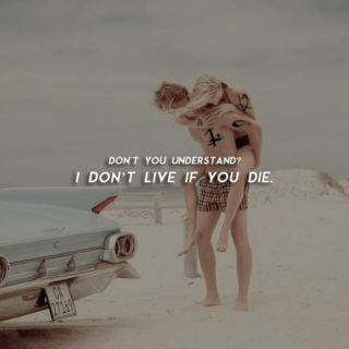 i don't live if you die.